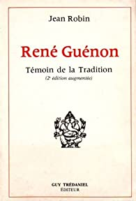 René Guénon : Témoin de la tradition par Jean Robin