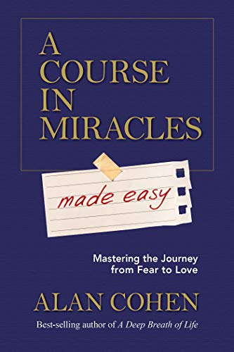 A Course in Miracles Made Easy: Mastering the Journey from Fear to Love (Gift Jesus Greatest)