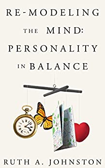 Re-Modeling the Mind: Personality in Balance by [Johnston, Ruth A]