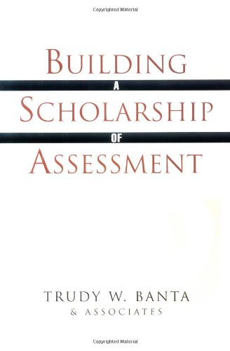 Building a Scholarship of Assessment (The Jossey-Bass Higher and Adult Education Series)