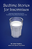 Bedtime Stories for Insomniacs: Surprisingly Original Sleep Tips from The Effortless Sleep Method (The Effortless Sleep Trilogy Book 3)