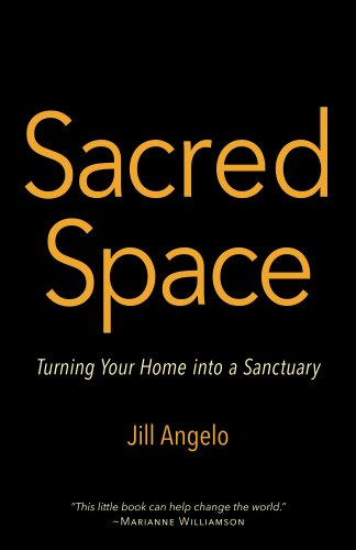 Sacred Space : Turning You Home into a Sanctuary by Jill Angelo download ebook DOC