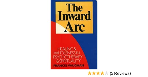 The Inward Arc: Healing in Psychotherapy and Spirituality by ...