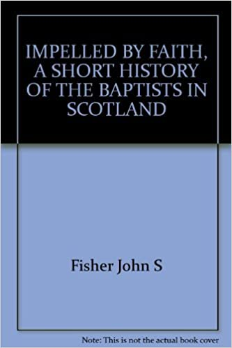 Book Impelled By Faith: a Short History of the Baptists in Scotland
