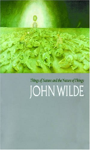 (Things of Nature and the Nature of Things: John Wilde (Chazen Museum of Art Catalogs))