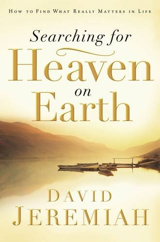 Read Online Searching for Heaven on Earth: How to Find What Really Matters in Life pdf epub