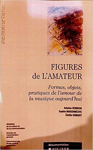 En ligne téléchargement gratuit Figures de l'amateur : formes, objets, pratiques de l'amour de la musique aujourd'hui pdf