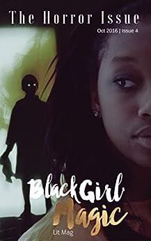 Black Girl Magic Lit Mag: Issue 4: The Horror Issue by [Adams, Kristel, Anthony, Nora, Coles, Donyae, Emery, Lynn, Hislop, Karen, Johnson, Auden, Makanga, Rumbidzai, Tyrer, DJ, Viruet, C.A., Winters, Dahlia]
