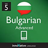 Learn Bulgarian - Level 5: Advanced: Volume 2 (Innovative Language Series - Learn Bulgarian from Absolute Beginner to Advanced)