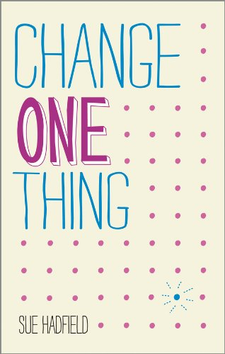 Change One Thing!: Make One Change and Embrace a Happier, More Successful You (Teaching Students To Ask Their Own Questions)