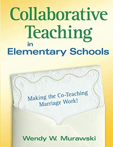 Collaborative Teaching in Elementary Schools: Making the Co-Teaching Marriage Work! (NULL)