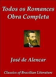 Todos os Romances - Obra Completa de José de Alencar (Classics of Brazilian Literature Livro 35) (Portuguese Edition)