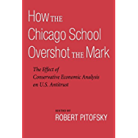 How the Chicago School Overshot the Mark: The Effect of Conservative Economic Analysis on U.S. Antitrust