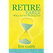 Retire Early - What Are You Waiting For?
