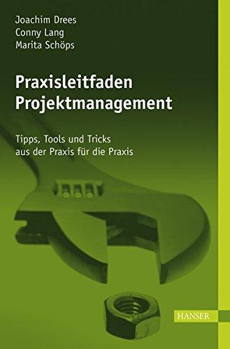 Praxisleitfaden Projektmanagement: Tipps, Tools und Tricks aus der Praxis für die Praxis. Mit CD