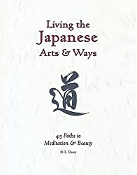 Living the Japanese Arts and Ways: 45 Paths to Meditation and Beauty (Michi: Japanese Arts and Ways)