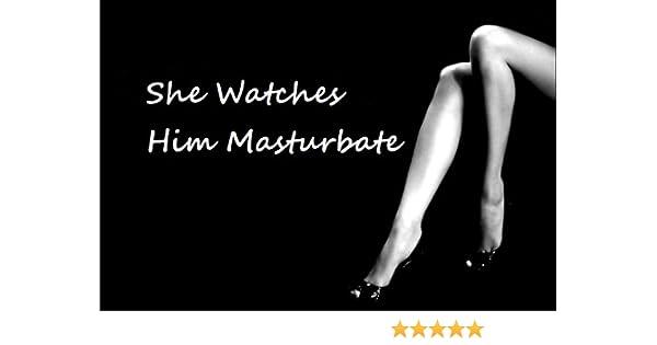 She Watches Him Masturbate