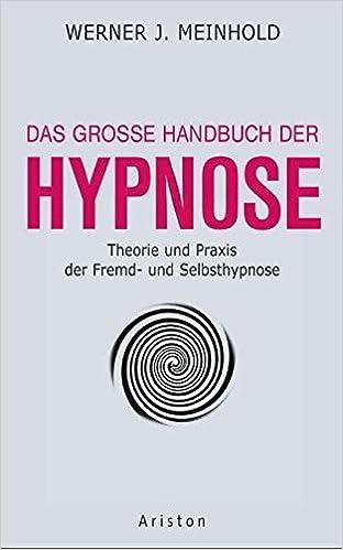 Das Grosse Handbuch Der Hypnose Theorie Und Praxis Der Fremd Und Selbsthypnose Amazon De Meinhold Werner J Bucher