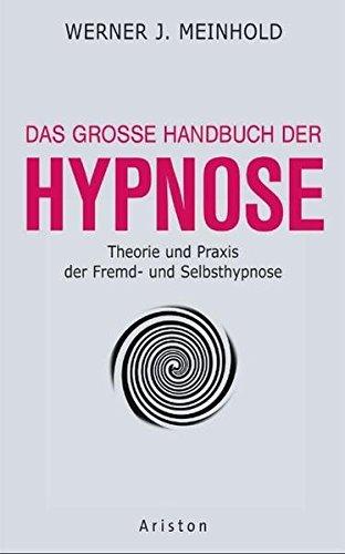 das-grosse-handbuch-der-hypnose-theorie-und-praxis-der-fremd-und-selbsthypnose