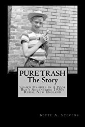 PURE TRASH: The Story: Shawn Daniels in a Poor Boy's Adventure: 1950s Rural New England