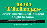 img - for 100 Things Every International Student Ought to Know: A Self-Orientation Guide with Customs, Practices, Procedures, and Advice to Assist International book / textbook / text book