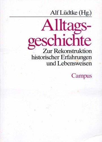 Alltagsgeschichte. Zur Rekonstruktion historischer Erfahrungen und Lebensweisen Broschiert – April 1995 Alf Lüdtke Campus Verlag GmbH 3593338939