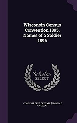 Wisconsin Census Convention 1895. Names of a Soldier 1896