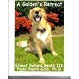 A Golden's Retreat, Ernest Ballard Beath and Paula Ruark Gibb, 0978993608