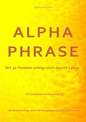 ALPHAPHRASE.: Mit 30 Floskeln erfolg-reich durchs Leben.