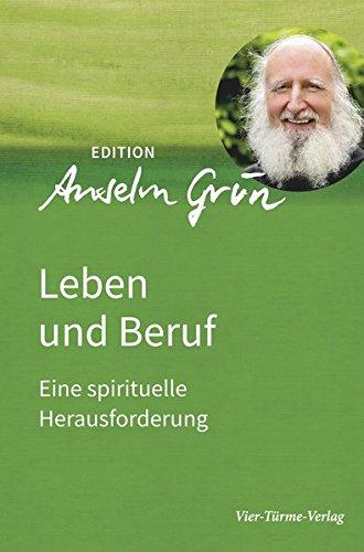 Leben und Beruf. Eine spirituelle Herausforderung. Edition Anselm Grün Band 2 (Edition Anselm Gün)