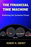 img - for The Financial Time Machine: Predicting Our Economic Future book / textbook / text book