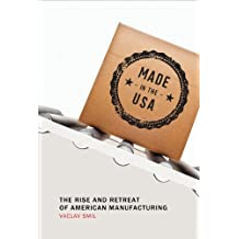 Made in the USA: The Rise and Retreat of American Manufacturing (The MIT Press)