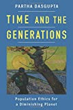 Time and the Generations: Population Ethics for a Diminishing Planet (Kenneth J. Arrow Lecture Series)