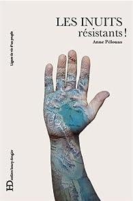 Les Inuits résistants ! par Anne Pelouas