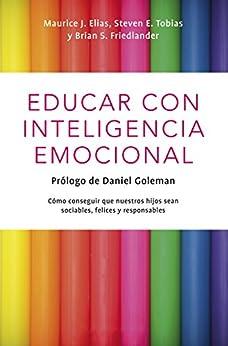 Educar con inteligencia emocional: Cómo conseguir que nuestros hijos hijos sean sociables, felices y responsables de [Elias, Maurice J.]