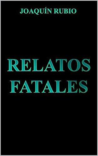 Descargar Libro Relatos Fatales Joaquin Rubio