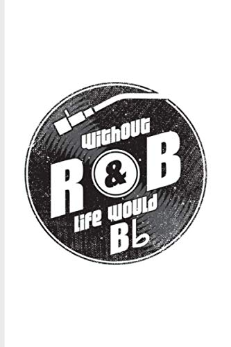 Without R&B Life Would Bb: Funny Music Quotes Journal For Songs, Musician, Composer, Rythm And Blues, Black & Soul Fans - 6x9 - 100 Blank Lined - Drum Rnb