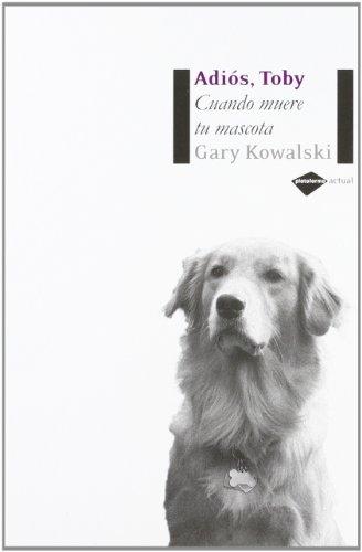 Adiós, Toby: Cuando muere tu mascota (Plataforma actual) (Spanish Edition) by Plataforma Editorial, S.L.
