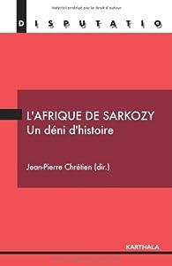 L'Afrique de Sarkozy : Un déni d'histoire par Jean-Pierre Chrétien