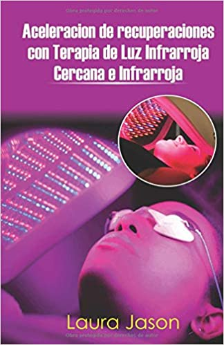 Aceleracion de recuperaciones con Terapia de Luz Infrarroja Cercana e Infrarroja (Spanish Edition): Laura Jason: 9781731095374: Amazon.com: Books