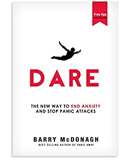 Dare: The New Way to End Anxiety and Stop Panic Attacks Fast (+Bonus Audios) by [McDonagh, Barry]