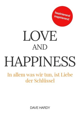love-and-happiness-in-allem-was-wir-tun-ist-liebe-der-schlssel