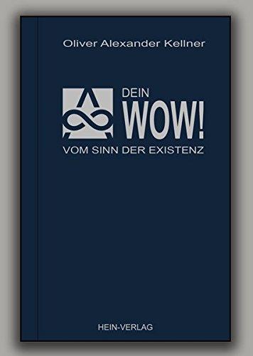 Dein Wow !: Vom Sinn der Existenz