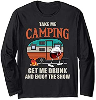 [Featured] Funny Take Me Camping Get Me Drunk Enjoy Camping Wine Long Sleeve in ALL styles | Size S - 5XL