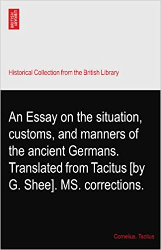 Thesis Statements For Persuasive Essays An Essay On The Situation Customs And Manners Of The Ancient Germans  Translated From Tacitus By G Shee Ms Corrections Cornelius Essays On High School also English Essay Introduction Example An Essay On The Situation Customs And Manners Of The Ancient  English Essay Topics For College Students