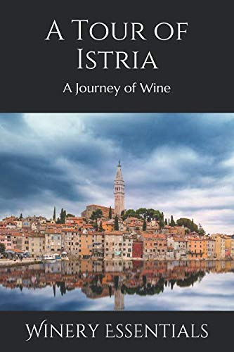 A Tour of Istria: A Journey of Wine by Winery Essentials