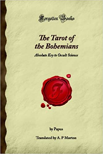 The Tarot of the Bohemians: Absolute Key to Occult Science (Forgotten Books)