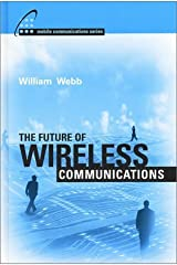 The Future of Wireless Communications (Artech House Mobile Communications Library,) by William Webb (2001-04-03)