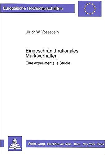 Eingeschraenkt Rationales Marktverhalten: Eine Experimentelle Studie (Europaeische Hochschulschriften / European University Studie)