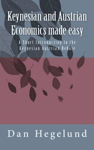 Read Online Keynesian and Austrian Economics made easy: A Short Introduction to the Keynesian Austrian Debate ebook